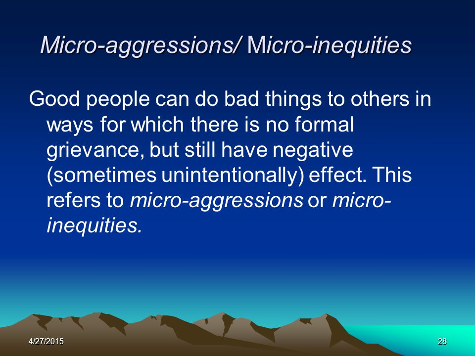Micro-aggressions/ Micro-inequities