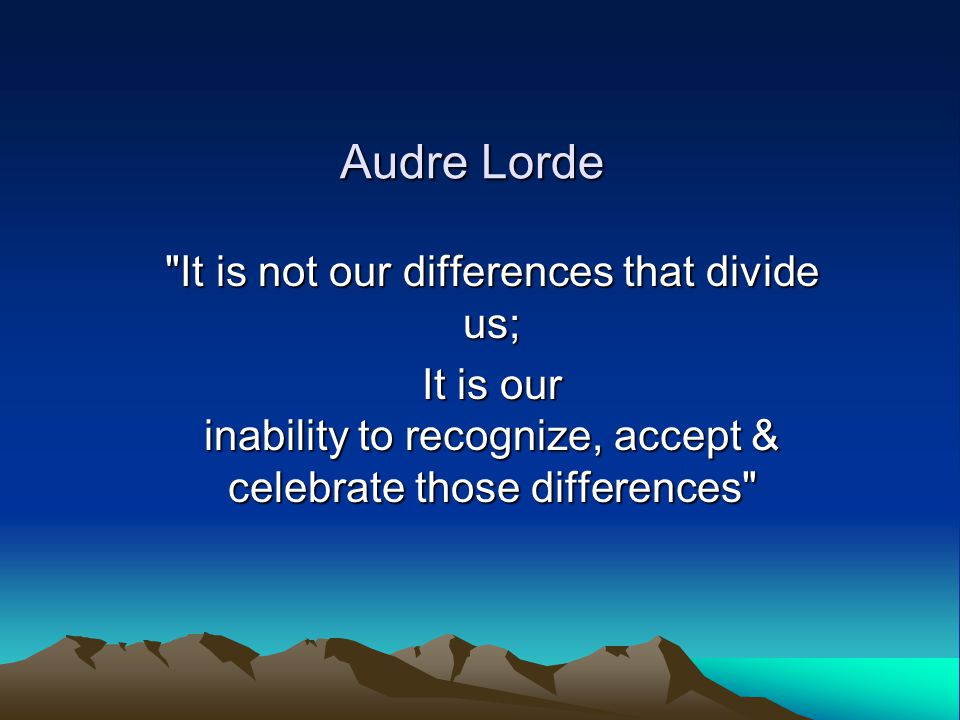 It is not our differences that divide us;