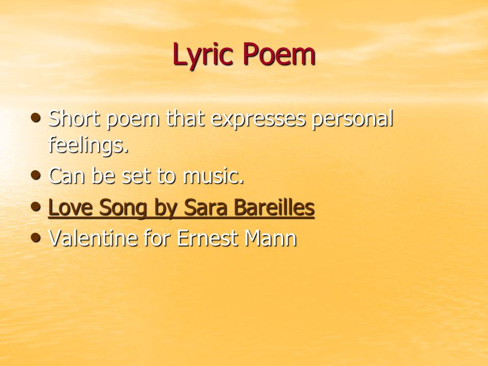 Lyric Poem Short poem that expresses personal feelings.