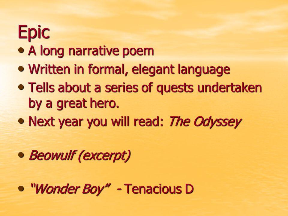 Epic A long narrative poem Written in formal, elegant language