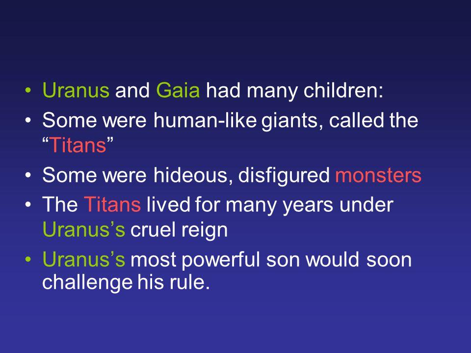 Uranus and Gaia had many children: