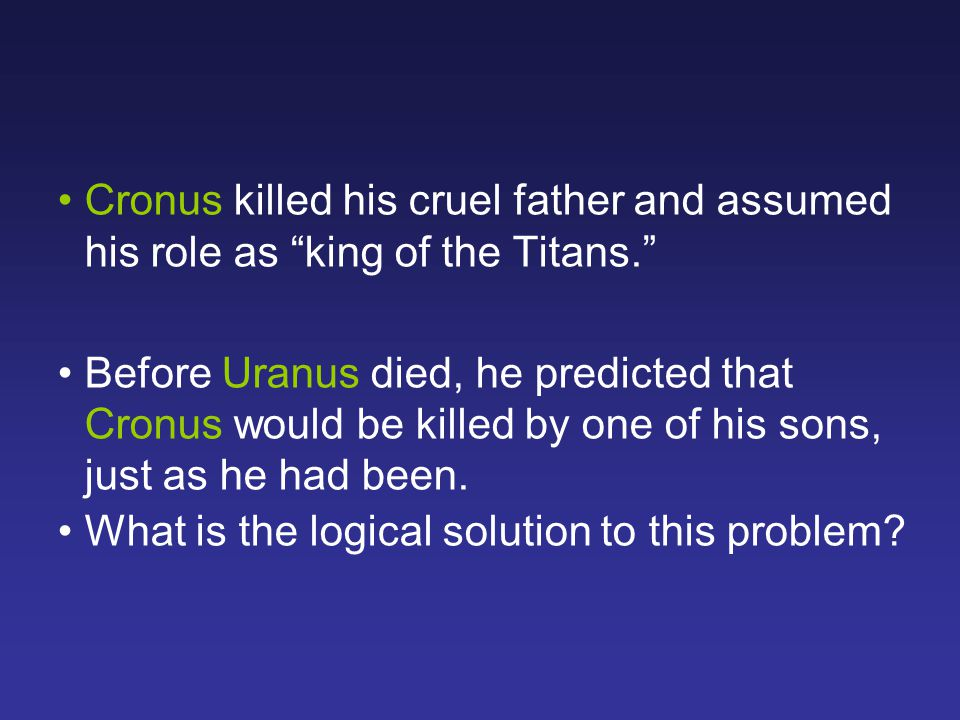 Cronus killed his cruel father and assumed his role as king of the Titans.