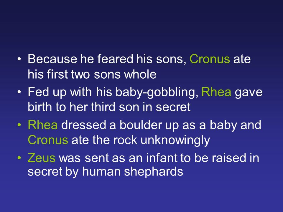 Because he feared his sons, Cronus ate his first two sons whole