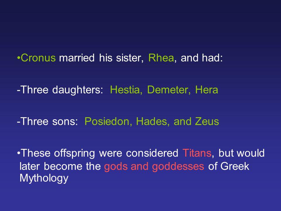 Cronus married his sister, Rhea, and had: