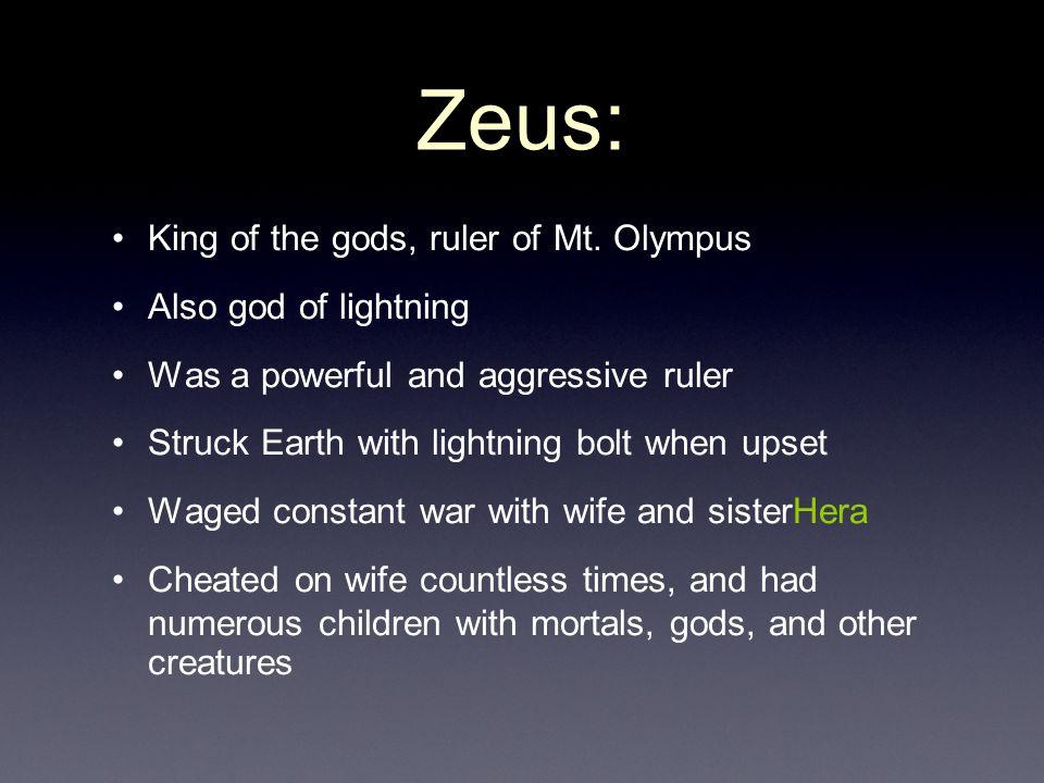 Zeus: King of the gods, ruler of Mt. Olympus Also god of lightning