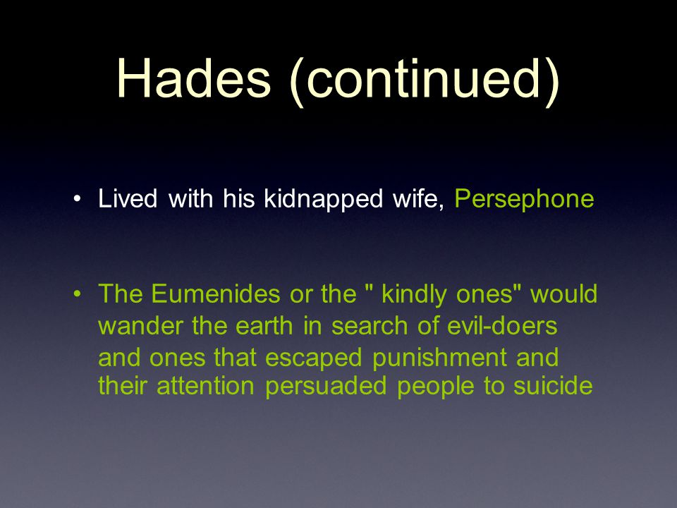 Hades (continued) Lived with his kidnapped wife, Persephone