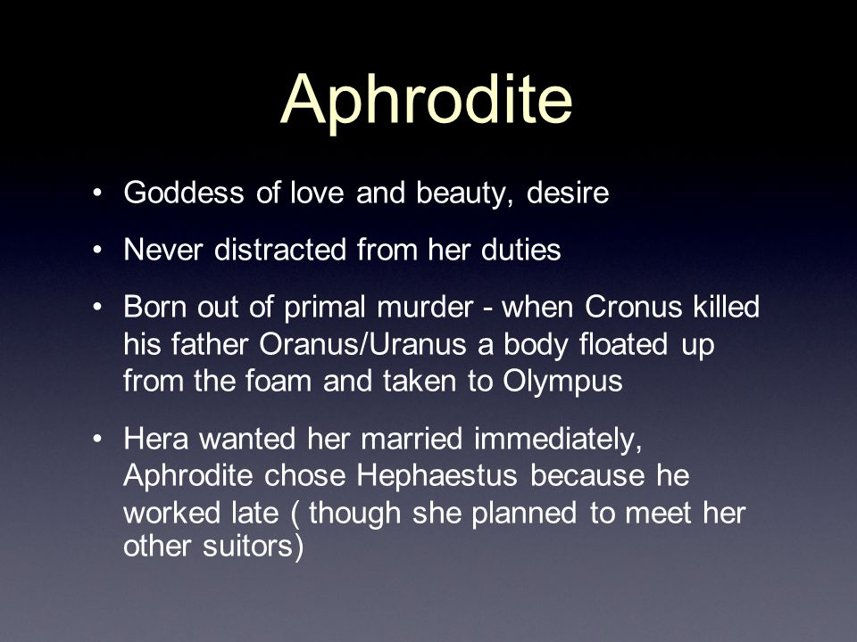 Aphrodite Goddess of love and beauty, desire