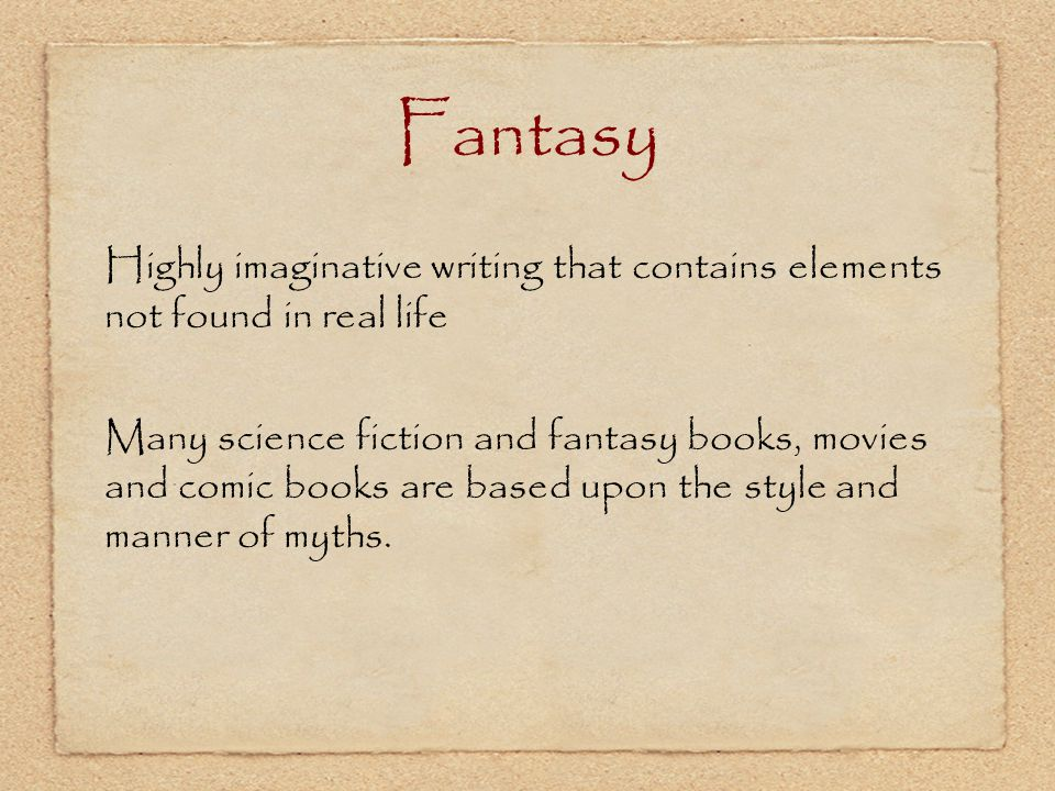 Fantasy Highly imaginative writing that contains elements not found in real life.