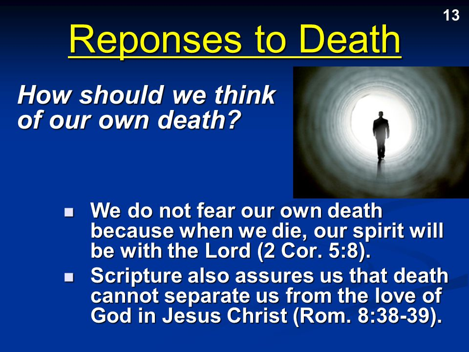 Reponses to Death How should we think of our own death