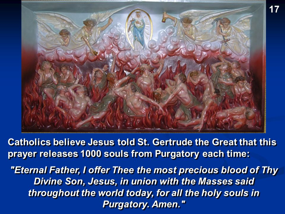 17 Catholics believe Jesus told St. Gertrude the Great that this prayer releases 1000 souls from Purgatory each time: