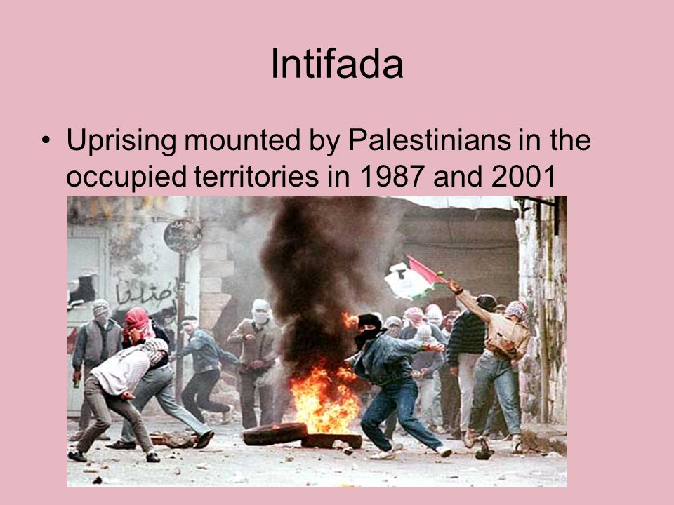 Intifada Uprising mounted by Palestinians in the occupied territories in 1987 and 2001