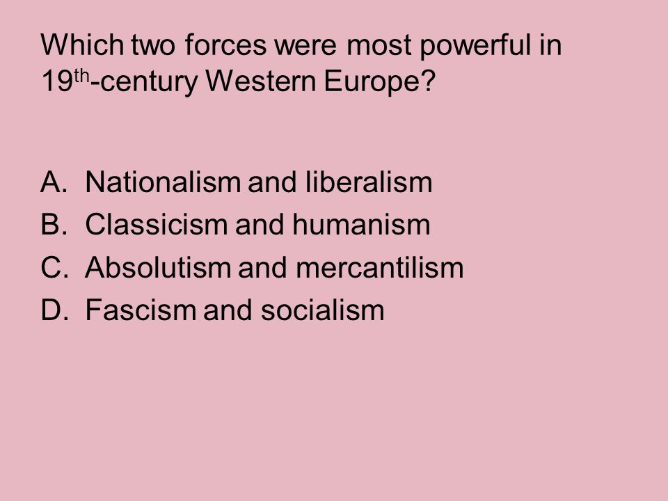 Which two forces were most powerful in 19th-century Western Europe