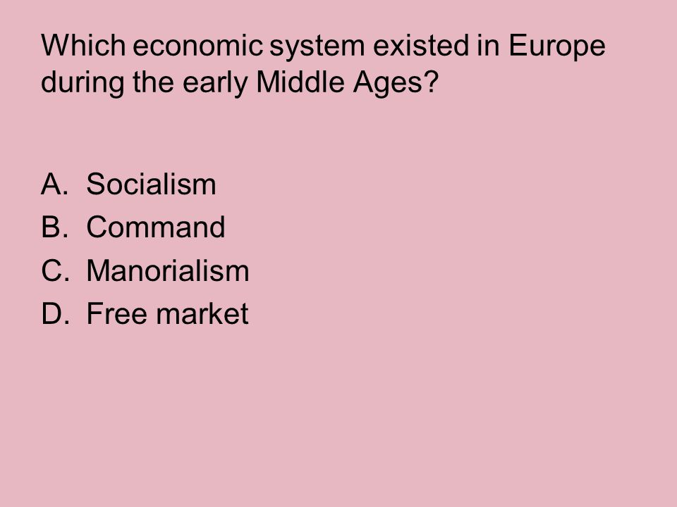 Which economic system existed in Europe during the early Middle Ages
