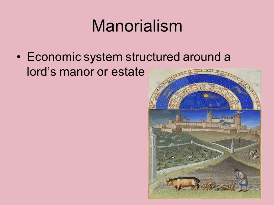 Manorialism Economic system structured around a lord's manor or estate