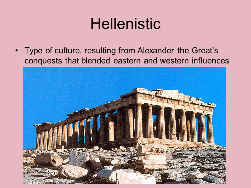 Hellenistic Type of culture, resulting from Alexander the Great's conquests that blended eastern and western influences.
