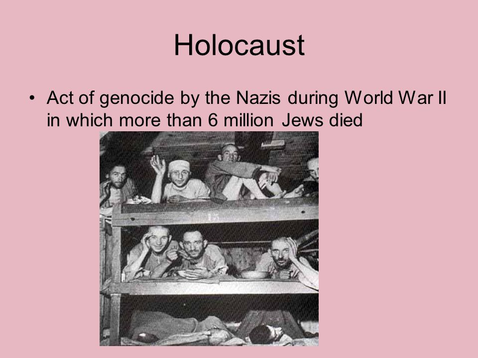 Holocaust Act of genocide by the Nazis during World War II in which more than 6 million Jews died