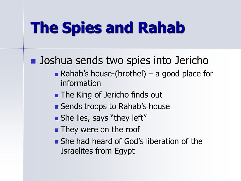 The Spies and Rahab Joshua sends two spies into Jericho