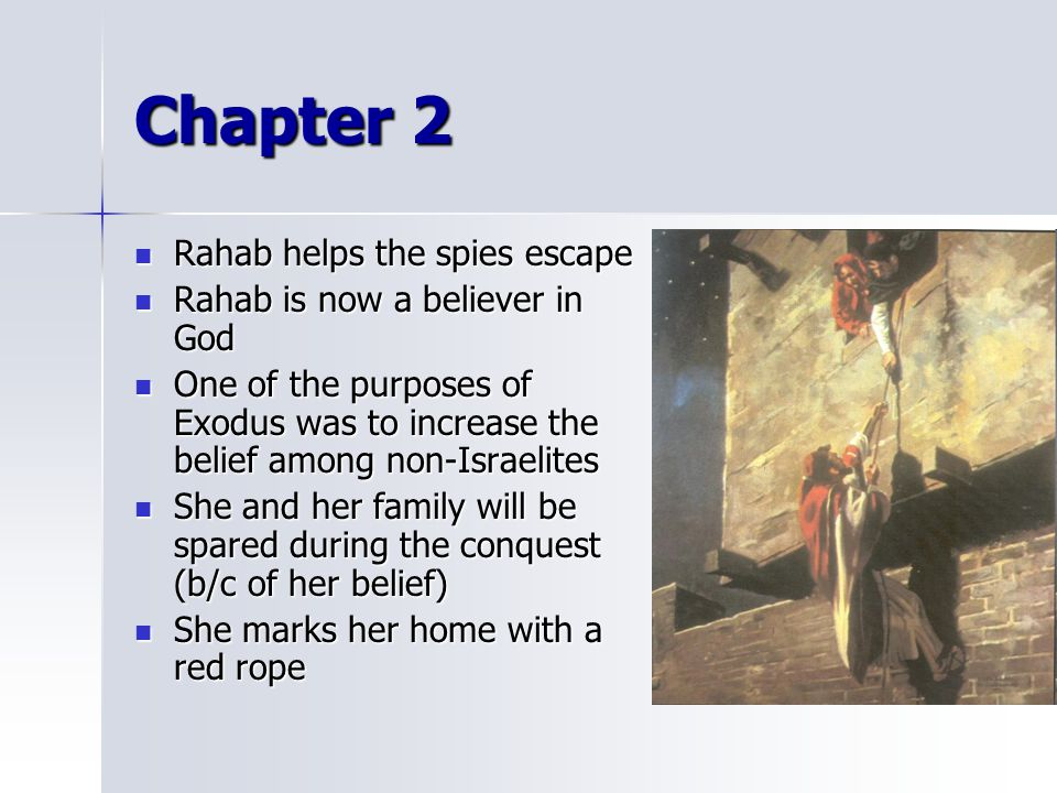 Chapter 2 Rahab helps the spies escape Rahab is now a believer in God