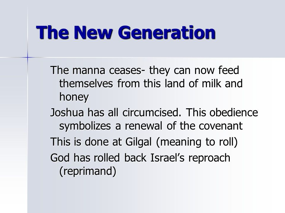The New Generation The manna ceases- they can now feed themselves from this land of milk and honey.