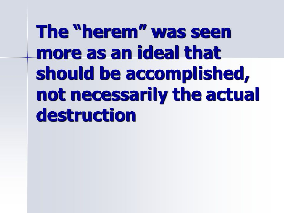 The herem was seen more as an ideal that should be accomplished, not necessarily the actual destruction