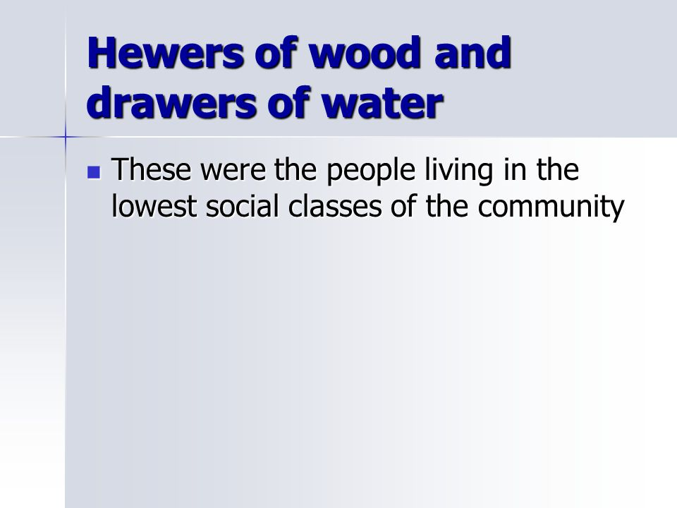 Hewers of wood and drawers of water