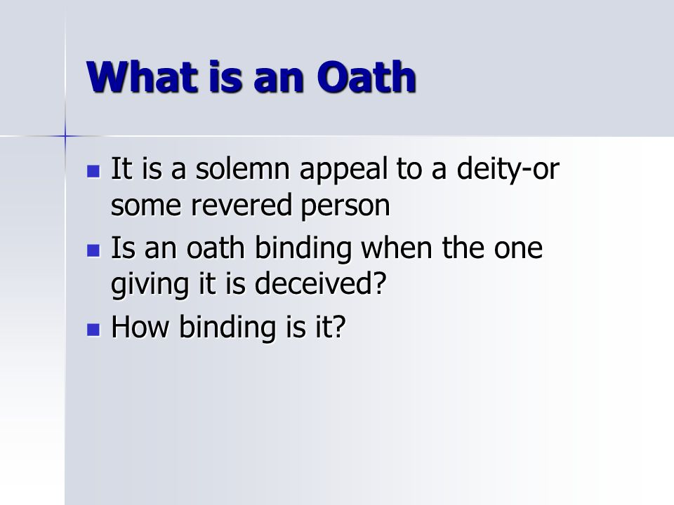 What is an Oath It is a solemn appeal to a deity-or some revered person. Is an oath binding when the one giving it is deceived