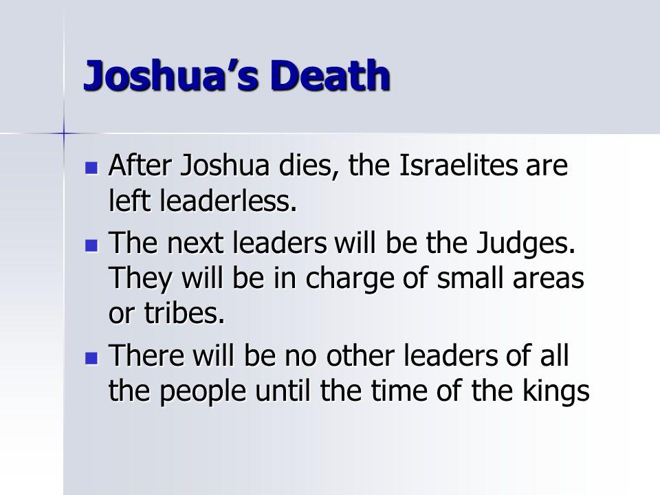 Joshua's Death After Joshua dies, the Israelites are left leaderless.
