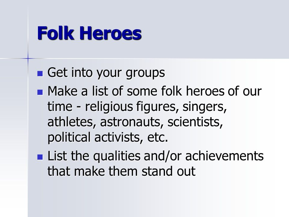Folk Heroes Get into your groups