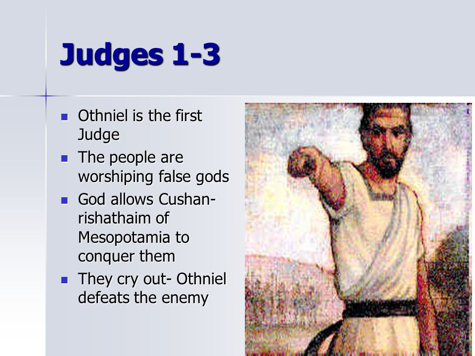 Judges 1-3 Othniel is the first Judge