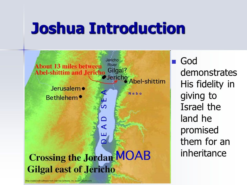 Joshua Introduction God demonstrates His fidelity in giving to Israel the land he promised them for an inheritance.