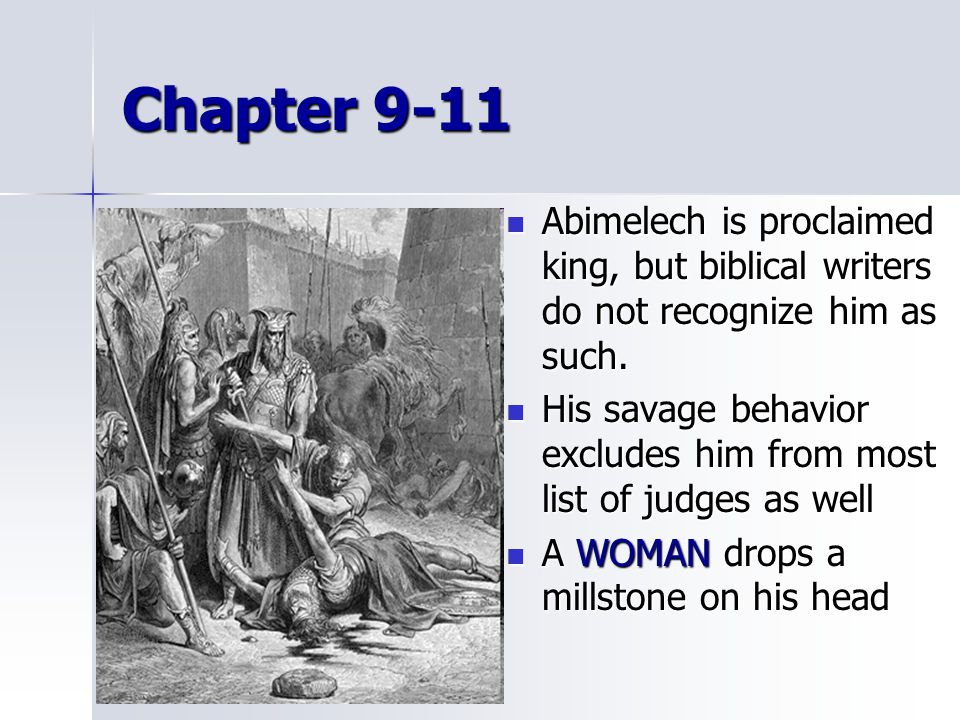 Chapter 9-11 Abimelech is proclaimed king, but biblical writers do not recognize him as such.