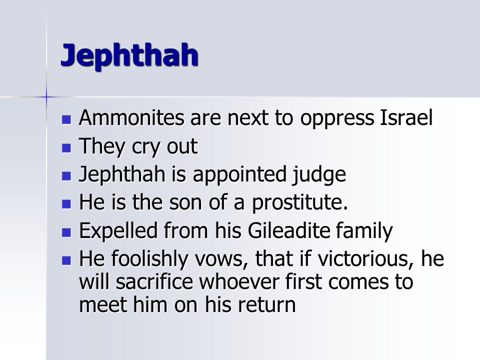 Jephthah Ammonites are next to oppress Israel They cry out