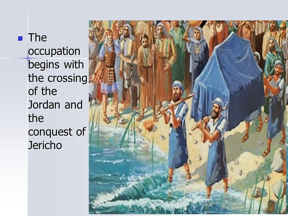 The occupation begins with the crossing of the Jordan and the conquest of Jericho