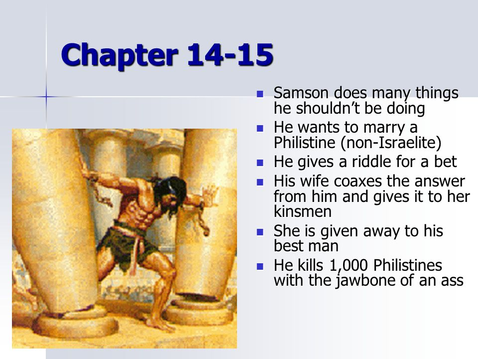 Chapter 14-15 Samson does many things he shouldn't be doing