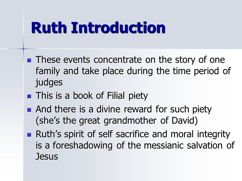 Ruth Introduction These events concentrate on the story of one family and take place during the time period of judges.
