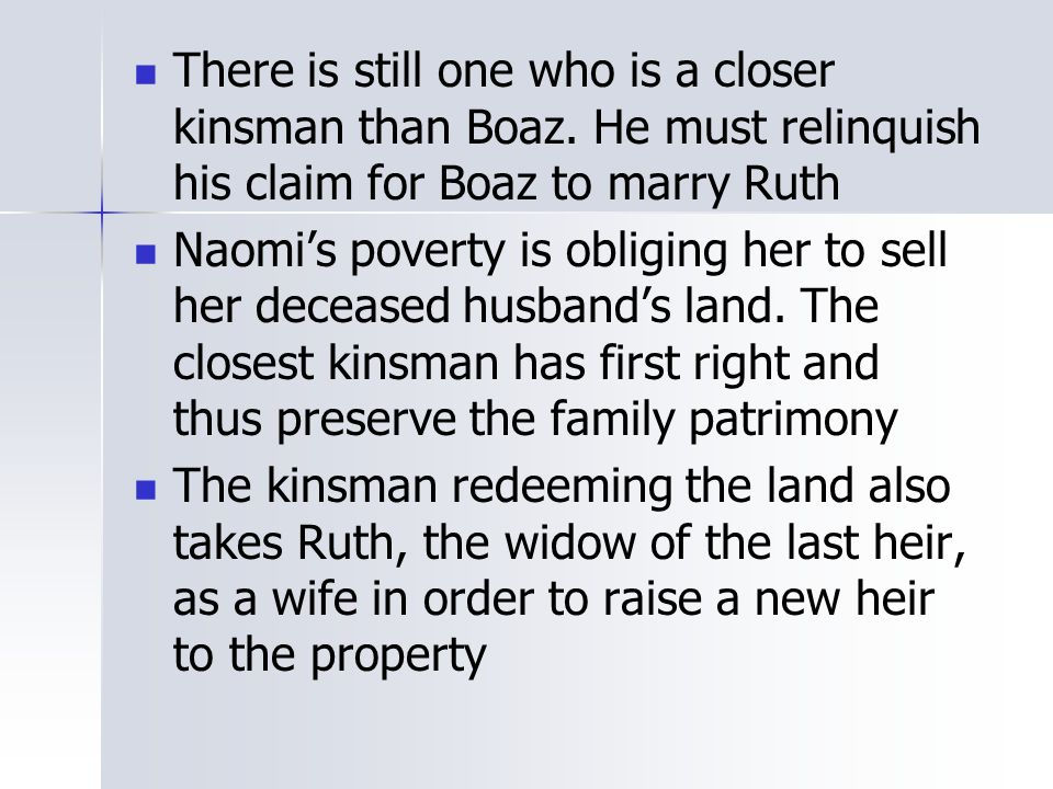 There is still one who is a closer kinsman than Boaz