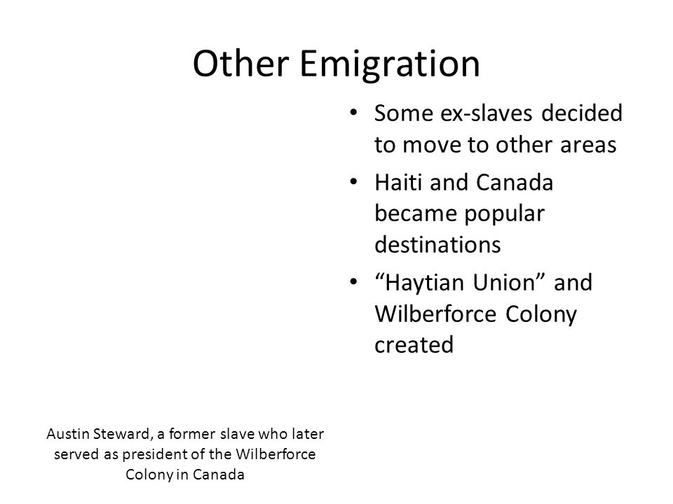 Other Emigration Some ex-slaves decided to move to other areas