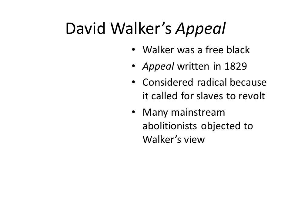 David Walker's Appeal Walker was a free black Appeal written in 1829