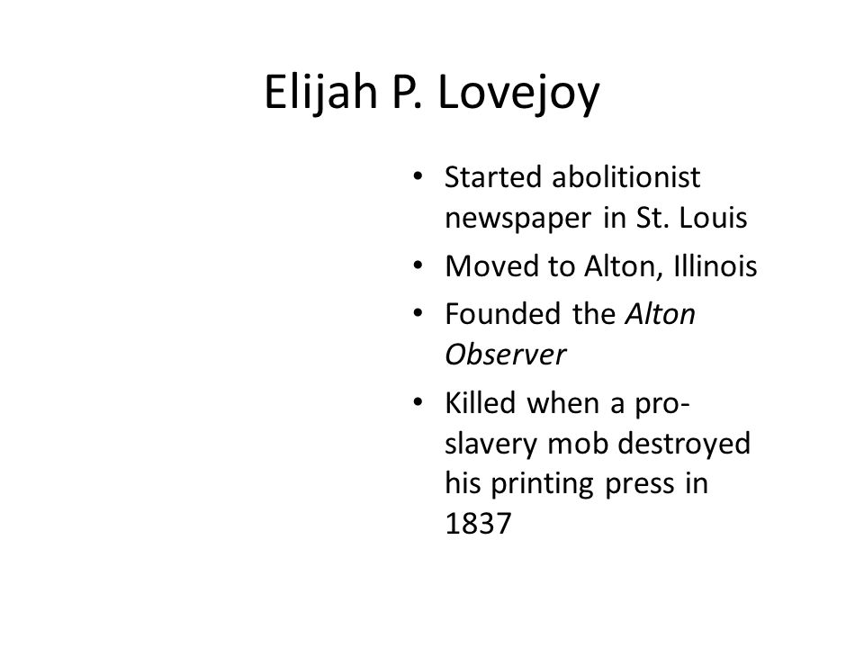 Elijah P. Lovejoy Started abolitionist newspaper in St. Louis