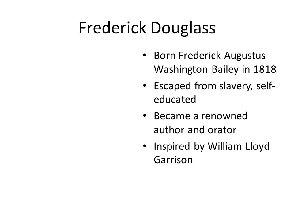 Frederick Douglass Born Frederick Augustus Washington Bailey in 1818