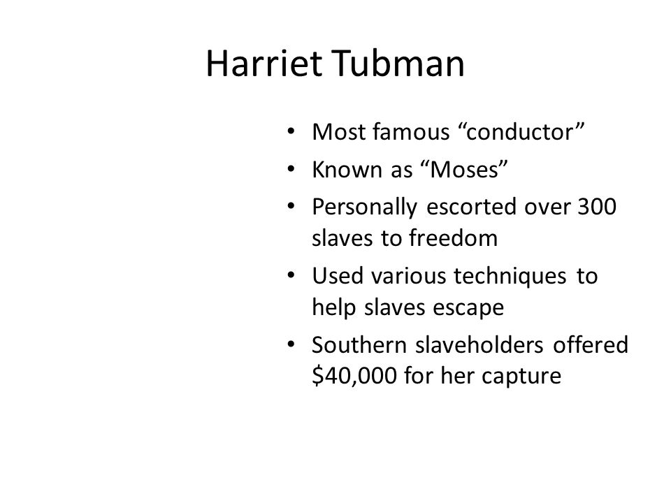 Harriet Tubman Most famous conductor Known as Moses