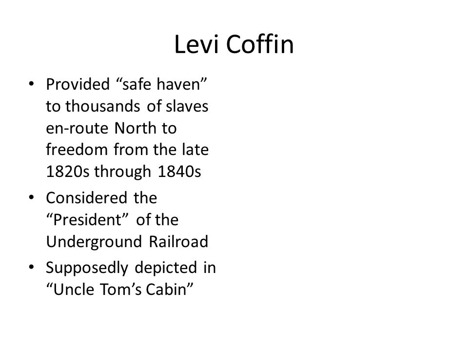 Levi Coffin Provided safe haven to thousands of slaves en-route North to freedom from the late 1820s through 1840s.