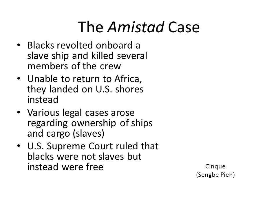 The Amistad Case Blacks revolted onboard a slave ship and killed several members of the crew.