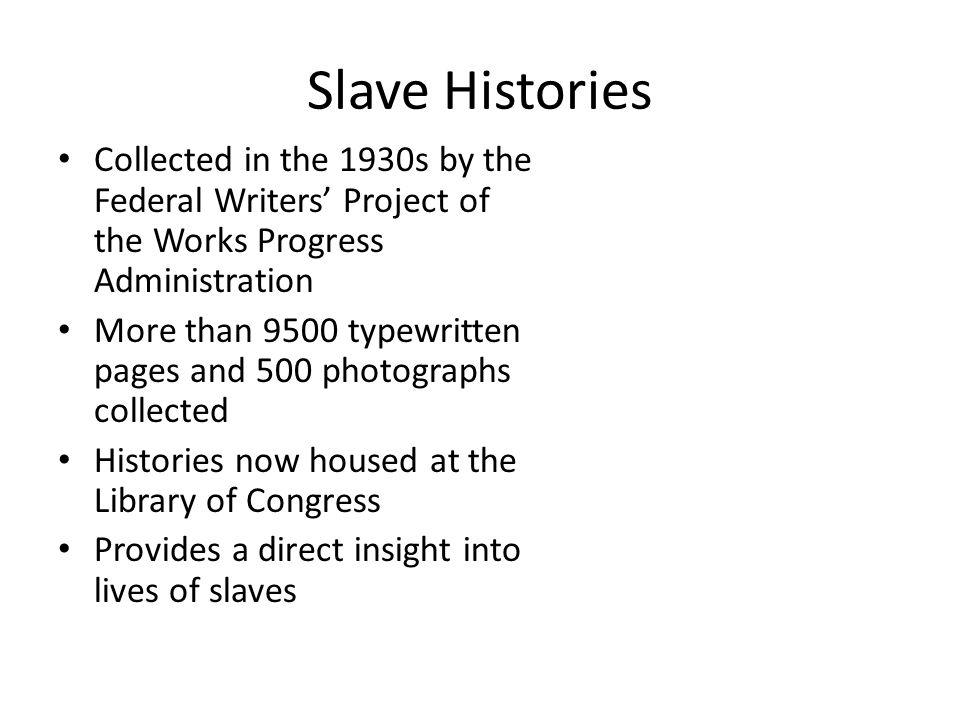 Slave Histories Collected in the 1930s by the Federal Writers' Project of the Works Progress Administration.