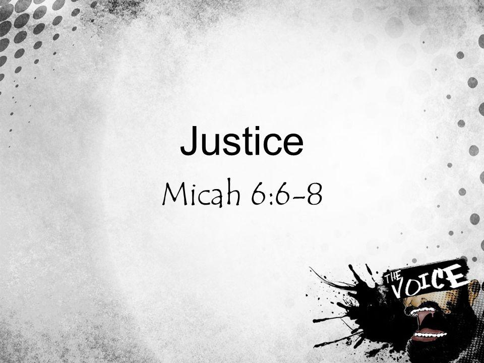 Justice Micah 6:6-8