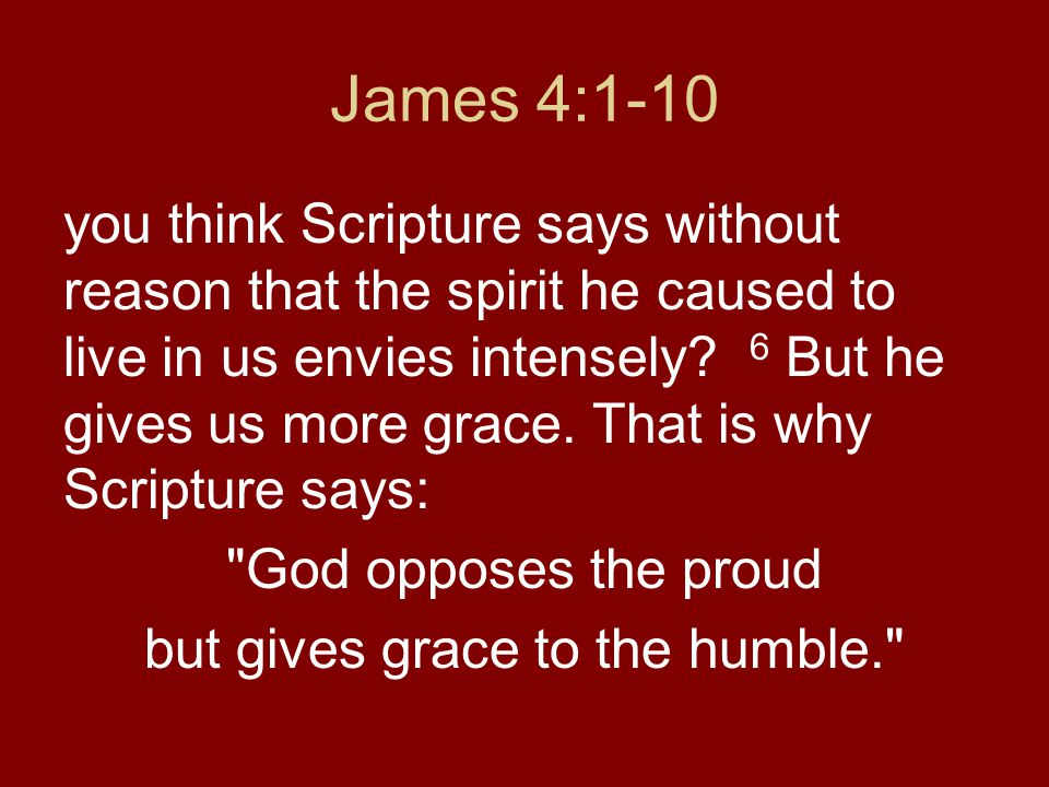 but gives grace to the humble.