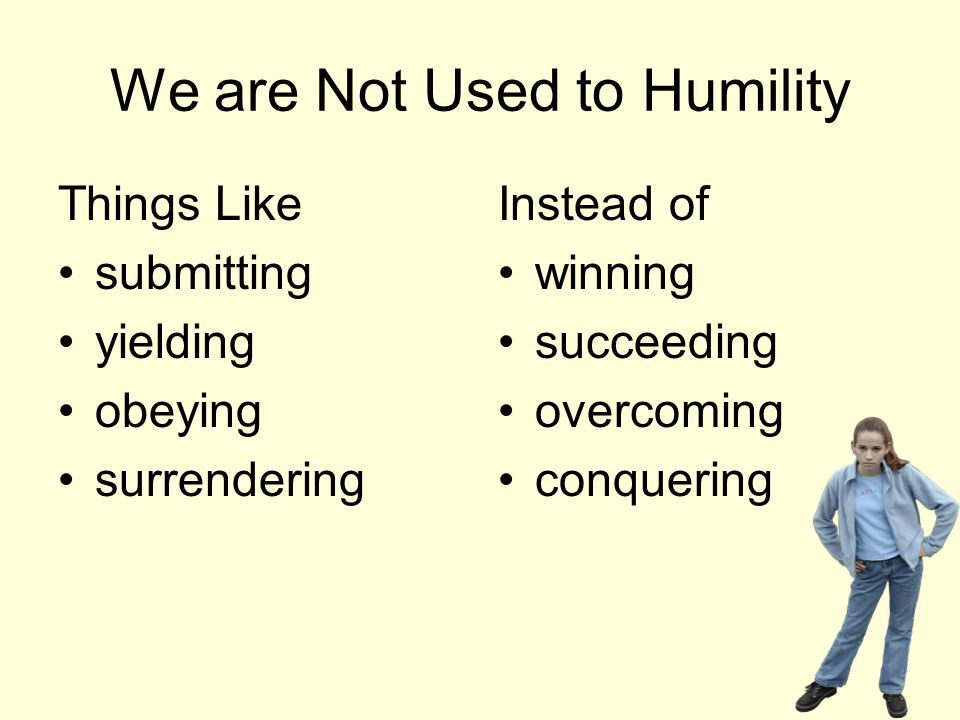 We are Not Used to Humility