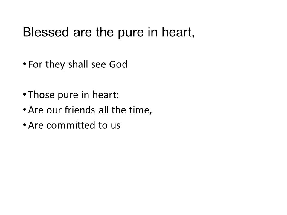 Blessed are the pure in heart,