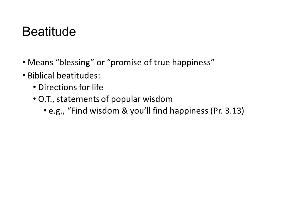 Beatitude Means blessing or promise of true happiness