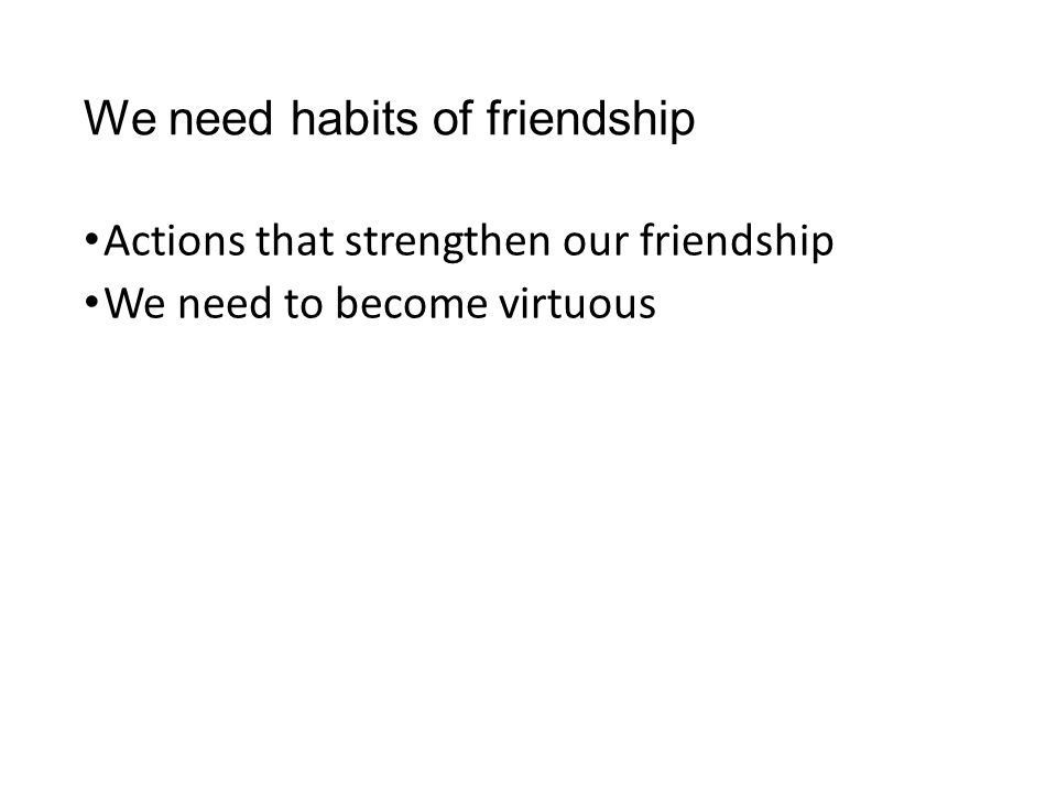 We need habits of friendship